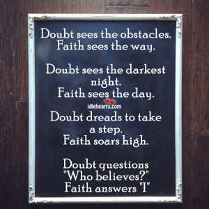 Doubt Sees the obstacles,faith Sees the way ~ Faith Quote