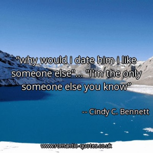 why-would-i-date-him-i-like-someone-else-im-the-only-someone-else-you ...