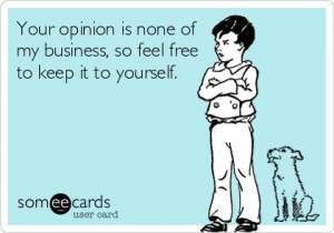 Your opinion is none of my business, so feel free to keep it to ...