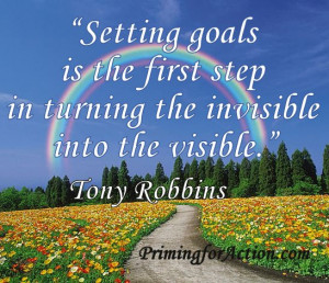 "... first step in turning the invisible into the visible."" Tony Robbins"