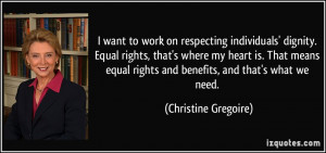 want to work on respecting individuals' dignity. Equal rights, that ...