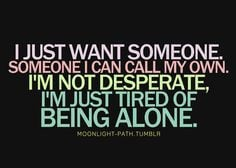 tired of being single quotes | ... can call my own. I'm not desperate ...