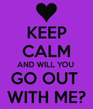 KEEP CALM AND WILL YOU GO OUT WITH ME?