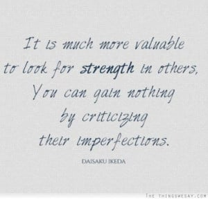 It is much more valuable to look for strength in others you can gain ...