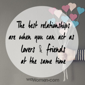 The best relationships are when you can act as lovers & friends at the ...