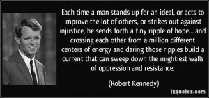 Each time a man stands up for an ideal, or acts to improve the lot of ...