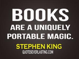 """Books are a uniquely portable magic."""" -Stephen King"""