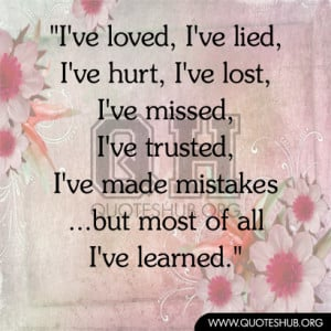 Hurt, I've Lost, I've Missed, I've Trusted, I've Made Mistakes ...