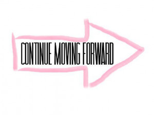 Continue moving forward