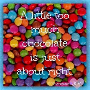Chocolate quote via www.Facebook.com/IncredibleJoy