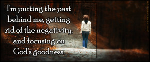 putting the past behind me, getting rid of the negativity, and ...