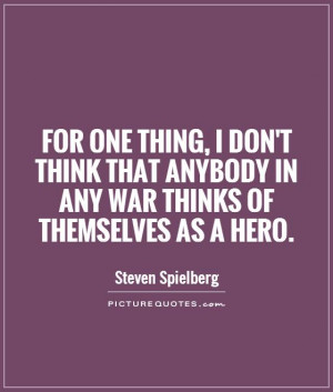 War Quotes Hero Quotes Steven Spielberg Quotes