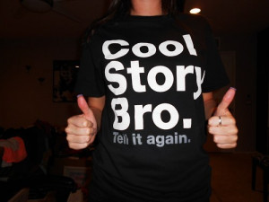 """reallly want a """"Cool Story Bro"""" hoodie or shirt!"""