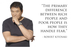 ... people and poor people is how they handle fear. – Robert Kiyosaki