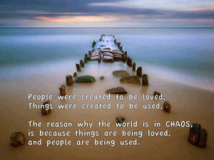 ... chaos, is because things are being loved, and people are being used