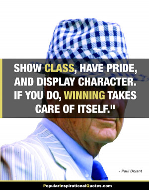 show class have pride and display character Paul Bryant quote