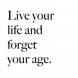 Monday motivation – live your life forget your age