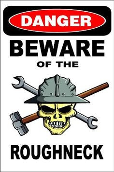 danger beware of the roughneck more oil life oilfields man roughneck ...