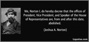 More Joshua A. Norton Quotes