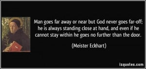Man goes far away or near but God never goes far-off; he is always ...