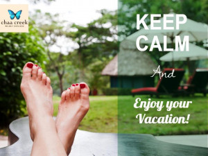 KEEP CALM & enjoy your vacation.