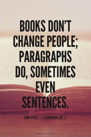 Books don't change people; paragraphs do, Sometimes even sentences ...