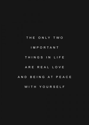 ... Things In Life Are Real Love And Being At Peace With Yourself