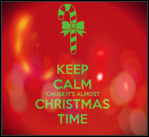 Keep calm cause it's almost Christmas time #christmas #christmas2013 # ...