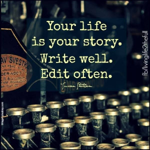 Your life is your story quote.