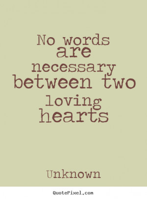 No words are necessary between two loving hearts ""