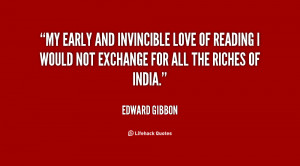 My early and invincible love of reading I would not exchange for all ...