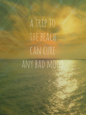 ... bad mood beach quotes vacation inspiration beach vacation beach tips