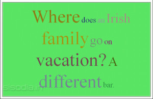 Where does an Irish family go on vacation? A different bar.