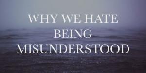 Why We Hate Being Misunderstood |