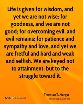 wise; for goodness, and we are not good; for overcoming evil, and evil ...