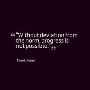 "Quotes Picture: ""without deviation from the norm, progress is not ..."