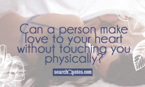 Want To Make Love To You Quotes Images Can a person make love to