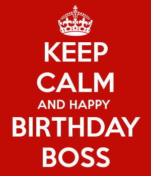 Keep Calm And Happy Birthday Boss