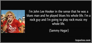 John Lee Hooker in the sense that he was a blues man and he played ...
