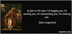 So give to the poor; I'm begging you, I'm warning you, I'm commanding ...