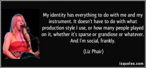 My identity has everything to do with me and my instrument. It doesn't ...