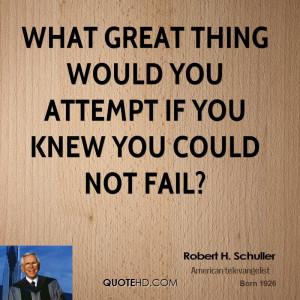 Robert H. Schuller Inspirational Quotes