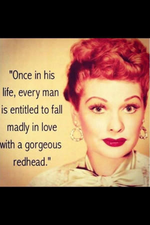... Every man is entitled to fall madly in love with a gorgeous redhead