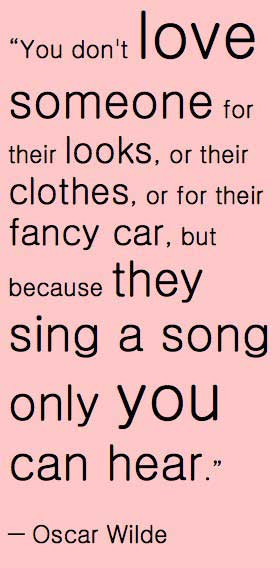 ... , or their fancy car, but because they sing a song only you can hear