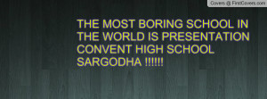 MOST BORING SCHOOL IN THE WORLD IS PRESENTATION CONVENT HIGH SCHOOL ...