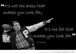 al bundy married children quote dress fat tv funny pics pictures pic ...