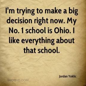 Jordan Yoklic - I'm trying to make a big decision right now. My No. 1 ...