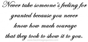 Never take someone's feeling for granted because you never know how ...