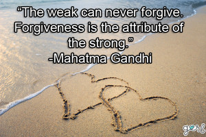 If they refuse to forgive you, do not oppose or hate them. Love them ...