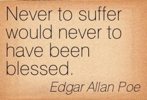 ... Would Never To Have Been Blessed. - Edgar Allan Poe ~ Adversity Quotes